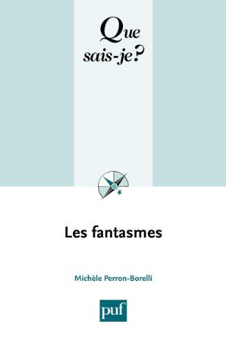 Les fantasmes: « Que sais-je ? » n° 3600 par Michèle Perron-Borelli