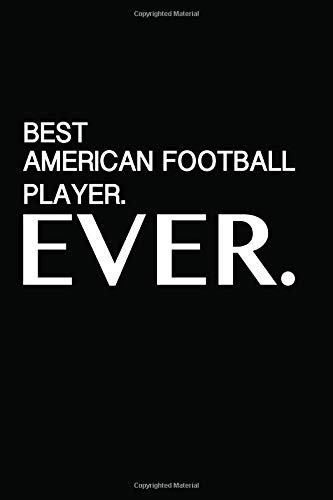 Best American Football Player Ever: Black Journal Perfect Gift For The American Football Player...Someone Very SPECIAL | Blank Lined Notebook Diary