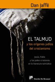 Descargar Libro El Talmud y los orígenes judíos del Cristianismo: Jesús, Pablo y los judeo-cristianos en la literatura talmúdica (Biblioteca Manual Desclée) de Dan Jaffé