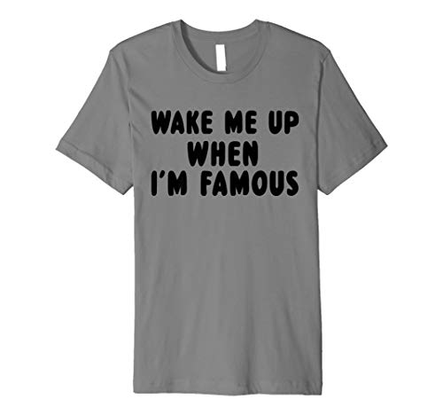 Wake Me Up When I'm Famous T-Shirt