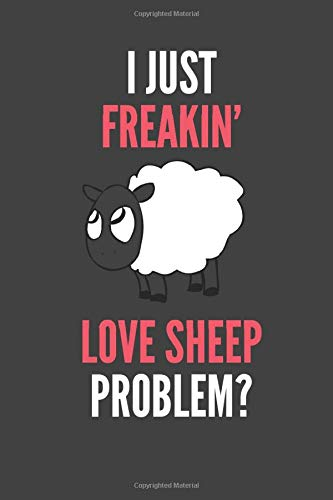 I Just Freakin' Love Sheep: Sheep Lovers Gift Lined Notebook Journal 110 Pages -