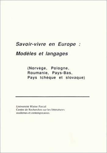 Savoir-vivre en Europe : modèles et langages (Norvège, Pologne, Roumanie, Pays-Bas, Pays tchèque et slovaque) par Collectif