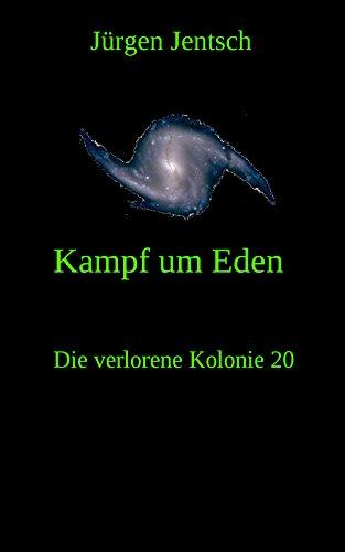 Kampf um Eden (Die verlorene Kolonie 20)