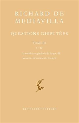 Questions disputées. Tome III: Questions 14-22 . La condition générale de l'ange,  II ; Volonté, mouvement et temps par Richard de Mediavilla