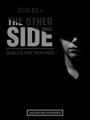 The Other Side - Quello Che Non Vedi - Matching Scars Series #1.5 di [Ferraro, Valentina]
