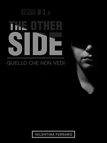 The Other Side - Quello Che Non Vedi - Matching Scars Series #1.5 di [Ferraro, Valentina]