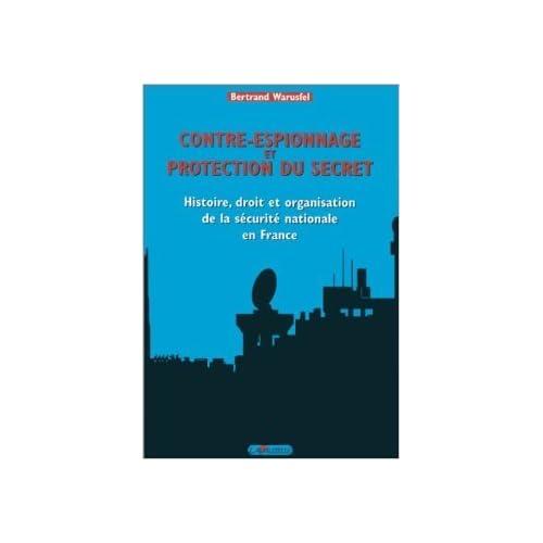 Contre-Espionnage et protection du secret : Histoire, droit et organisation de la sécurité nationale en France de Bertrand Warusfel ( 2000 )
