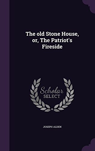 The old Stone House, or, The Patriot's Fireside