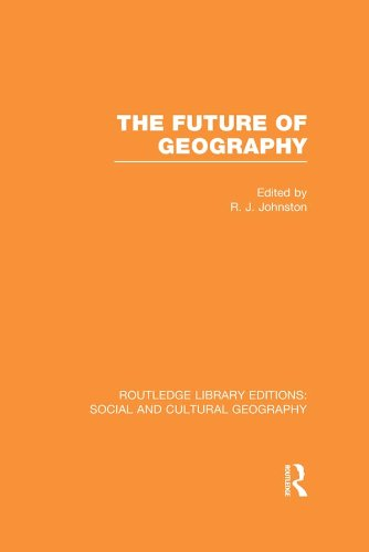 The Future of Geography (RLE Social & Cultural Geography) (Routledge Library Editions: Social and Cultural Geography)