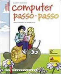 Il computer passo-passo. libro-quaderno di informatica. per la scuola media. con cd-rom. con espansione online
