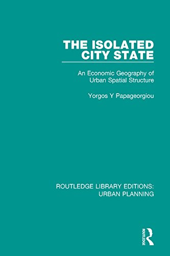 The Isolated City State: An Economic Geography of Urban Spatial Structure: Volume 18 (Routledge Library Editions: Urban Planning)