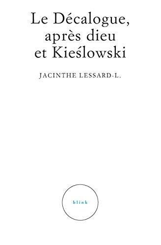 Le Decalogue, Apres Dieu Et Kieslowski par Jacinthe Lessard-L