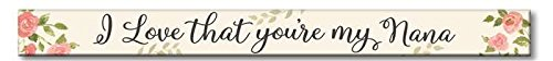 My Word! I Love That You're My Nana Holzschild, Holz, Mehrfarbig, 1.5″ x 16″