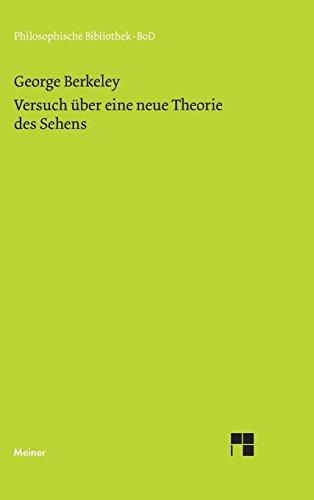 Versuch über eine neue Theorie des Sehens und die Theorie des Sehens oder der visuellen Sprache verteidigt und erklärt (Philosophische Bibliothek)
