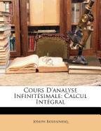 Cours D'Analyse Infinitesimale: Calcul Integral par Joseph Boussinesq