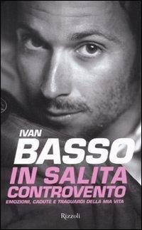 In salita controvento. Emozioni, cadute e traguardi della mia vita by Francesco Caielli Ivan Basso (January 01,2011)