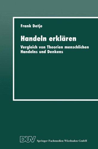 Handeln Erklären: Vergleich von Theorien Menschlichen Handelns und Denkens (German Edition)