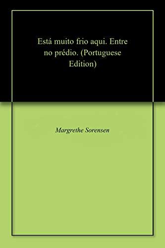 Está muito frio aqui. Entre no prédio. (Portuguese Edition)