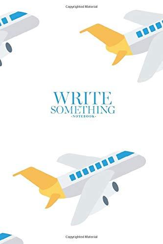 Notebook - Write something: Flight airbus transport notebook, Daily Journal, Composition Book Journal, College Ruled Paper, 6 x 9 inches (100sheets)