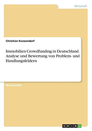 Immobilien Crowdfunding in Deutschland. Analyse und Bewertung von Problem- und Handlungsfeldern
