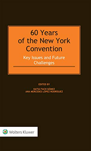 60 Years of the New York Convention: Key Issues and Future Challenges (English Edition)