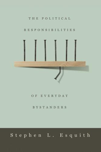 The Political Responsibilities of Everyday Bystanders by Stephen L. Esquith (2010-01-01)