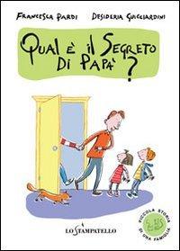Piccola storia di una famiglia: qual è il segreto di papà? Ediz. illustrata