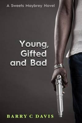 [Young Gifted and Bad : A Sweets Maybrey Novel] (By (author)  Barry C Davis) [published: September, 2009]