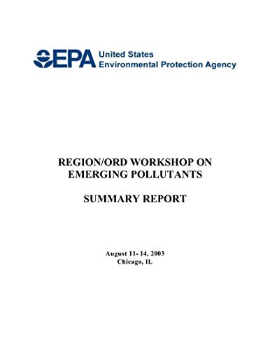 Region/ORD Workshop on Emerging Pollutants Summary Report August 11-14 2003 Chicago IL (English Edition)