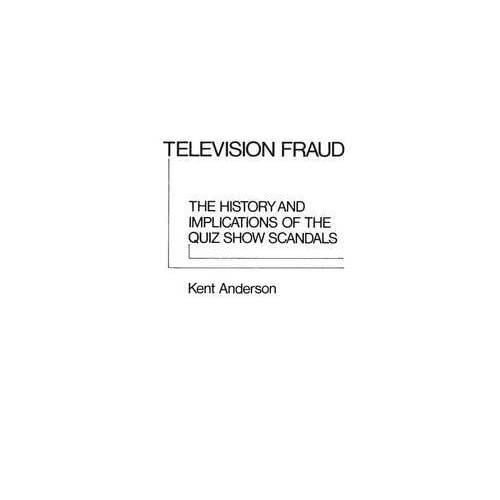 [(Television Fraud : The History and Implications of the Quiz Show Scandals)] [By (author) J. Kent Anderson] published on (January, 1979)