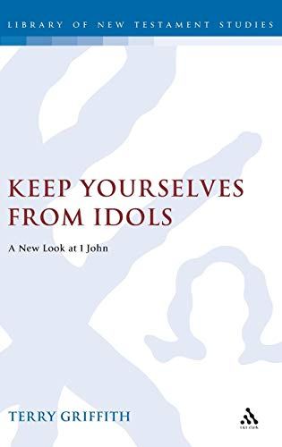 Keep Yourselves from Idols: A New Look at 1 John (Journal for the Study of the New Testament Supplement S.) por Terry Griffith