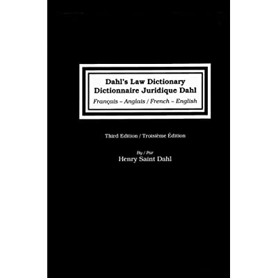Dahl's Law Dictionary/Dictionnaire Juridique Dahl: French to English/ English to French,Troisiem Edition: An Annotated Legal Dictionary, Including ... Codes, Case Law, Statutes, and Legal Writing