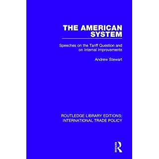 The American System: Speeches on the Tariff Question and on Internal Improvements (Routledge Library Editions: International Trade Policy)