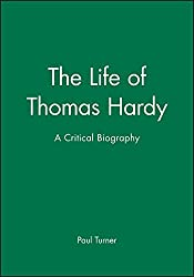 The Life of Thomas Hardy: A Critical Biography (Blackwell Critical Biographies)
