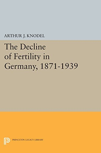 The Decline of Fertility in Germany, 1871-1939 (Office of Population Research) by Arthur J. Knodel (2015-02-16)
