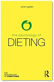 The Psychology of Dieting (The Psychology of Everything)