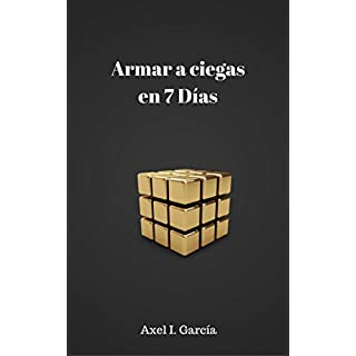 Armar a ciegas en 7 días: Lo sencillo del blinfold. (Spanish Edition)