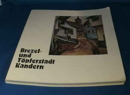 Brezel- und Töpferstadt Kandern. 1200 Jahre Kandern 9.-12. Juli 76. / 2.-5. Juli 76 100 Jahre Stadtmusik Kandern