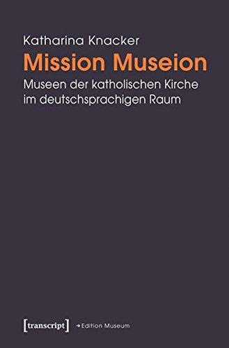 Mission Museion: Museen der katholischen Kirche im deutschsprachigen Raum (Edition Museum)