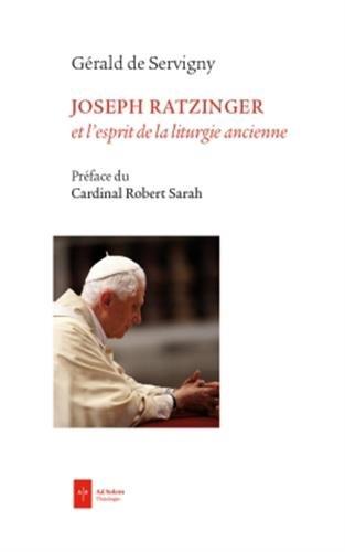L'esprit de la liturgie ancienne: Joseph Ratzinger et la messe de saint Pie V