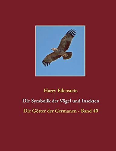 Die Symbolik der Vögel und Insekten: Die Götter der Germanen - Band 40