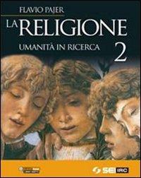 La religione. Umanità in ricerca. Per la Scuola media: 2