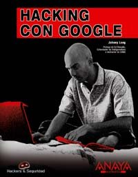 Hacking con Google (Hackers Y Seguridad) por Johnny Long