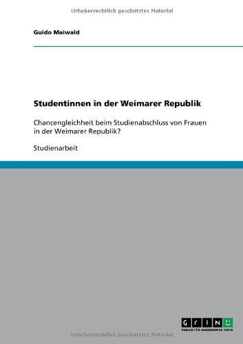 Studentinnen in der Weimarer Republik: Chancengleichheit beim Studienabschluss von Frauen in der Weimarer Republik?
