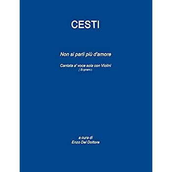Antonio Cesti 'non Si Parli Piu D'amore' Cantata A' Voce Sola Con Violini