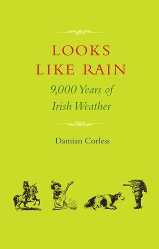 Looks Like Rain: 9000 Years of Irish Weather by Damian Corless (2014-02-17)