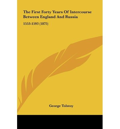 By Tolstoy, George ( Author ) [ The First Forty Years of Intercourse Between England and Russia: 1553-1593 (1875) ] May - 2010 { Hardcover }