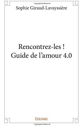 Rencontrez-les ! Guide de l'amour 4.0 par Sophie Giraud-Lavayssière