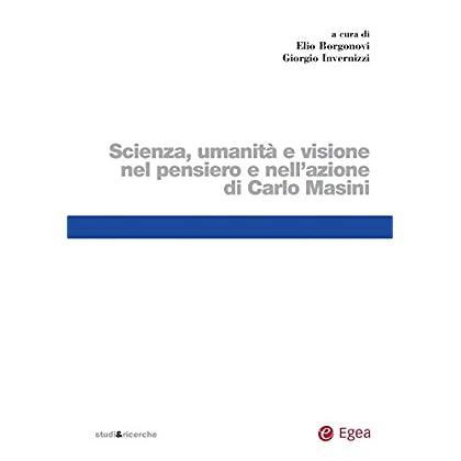 Scienza, Umanità E Visione Nel Pensiero E Nell'azione Di Carlo Masini