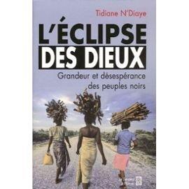 L'Eclipse des Dieux : Ou grandeur et dsesprance des peuples noirs